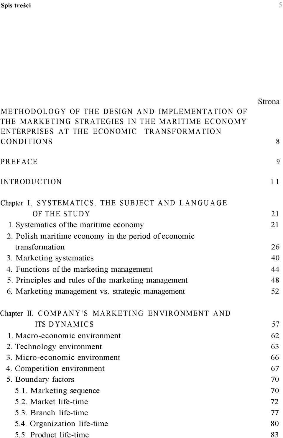 Marketing systematics 40 4. Functions of the marketing management 44 5. Principles and rules of the marketing management 48 6. Marketing management vs. strategic management 52 Chapter II.