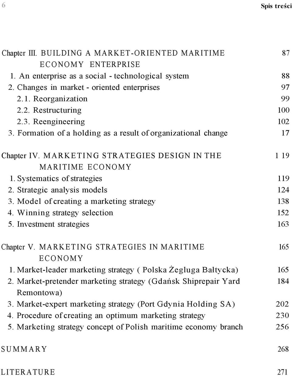 Systematics of strategies 119 2. Strategic analysis models 124 3. Model of creating a marketing strategy 138 4. Winning strategy selection 152 5. Investment strategies 163 Chapter V.