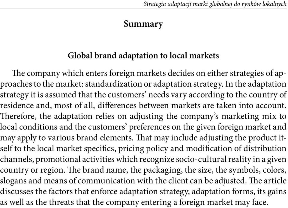 In the adaptation strategy it is assumed that the customers needs vary according to the country of residence and, most of all, differences between markets are taken into account.