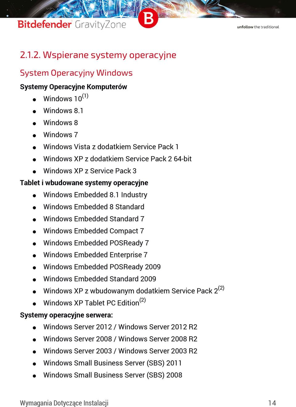 1 Industry Windows Embedded 8 Standard Windows Embedded Standard 7 Windows Embedded Compact 7 Windows Embedded POSReady 7 Windows Embedded Enterprise 7 Windows Embedded POSReady 2009 Windows Embedded