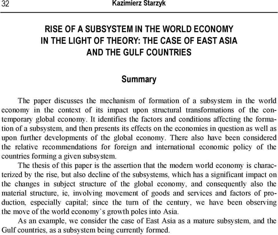 It identifies the factors and conditions affecting the formation of a subsystem, and then presents its effects on the economies in question as well as upon further developments of the global economy.