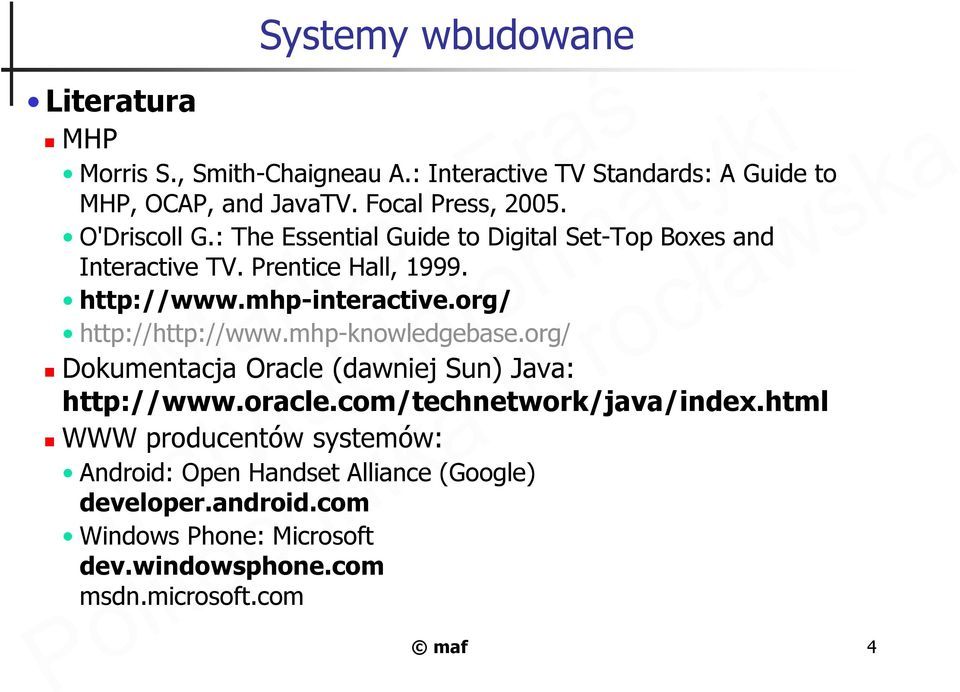 org/ http://http://www.mhp-knowledgebase.org/ Dokumentacja Oracle (dawniej Sun) Java: http://www.oracle.com/technetwork/java/index.