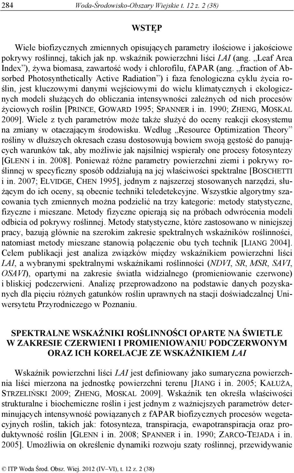 fraction of Absorbed Photosynthetically Active Radiation ) i faza fenologiczna cyklu życia roślin, jest kluczowymi danymi wejściowymi do wielu klimatycznych i ekologicznych modeli służących do