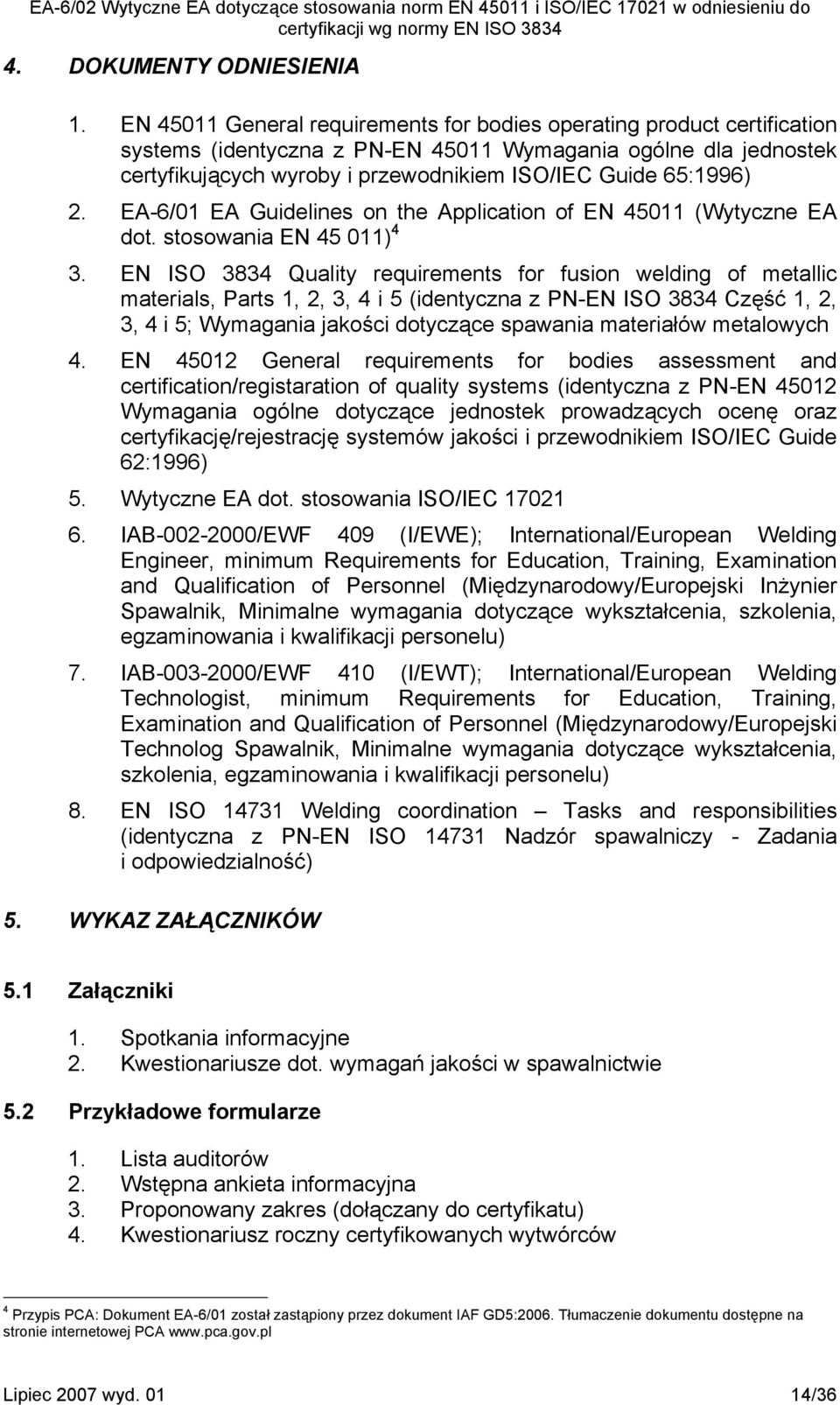 2. EA-6/01 EA Guidelines on the Application of EN 45011 (Wytyczne EA dot. stosowania EN 45 011) 4 3.