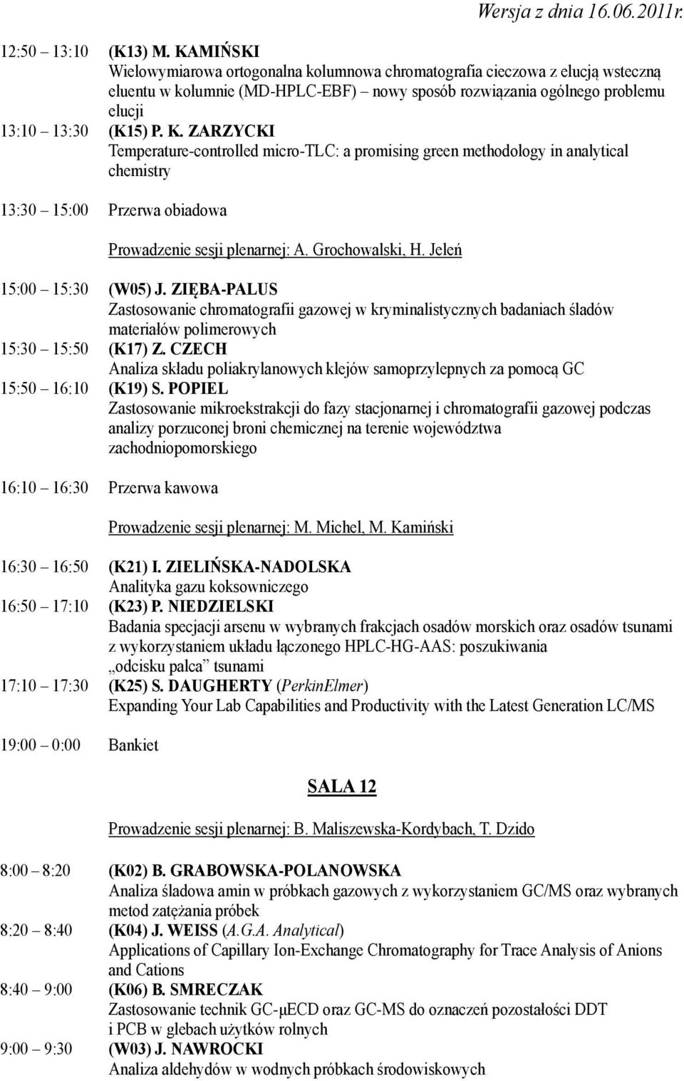 ZARZYCKI Temperature-controlled micro-tlc: a promising green methodology in analytical chemistry 13:30 15:00 Przerwa obiadowa Prowadzenie sesji plenarnej: A. Grochowalski, H.