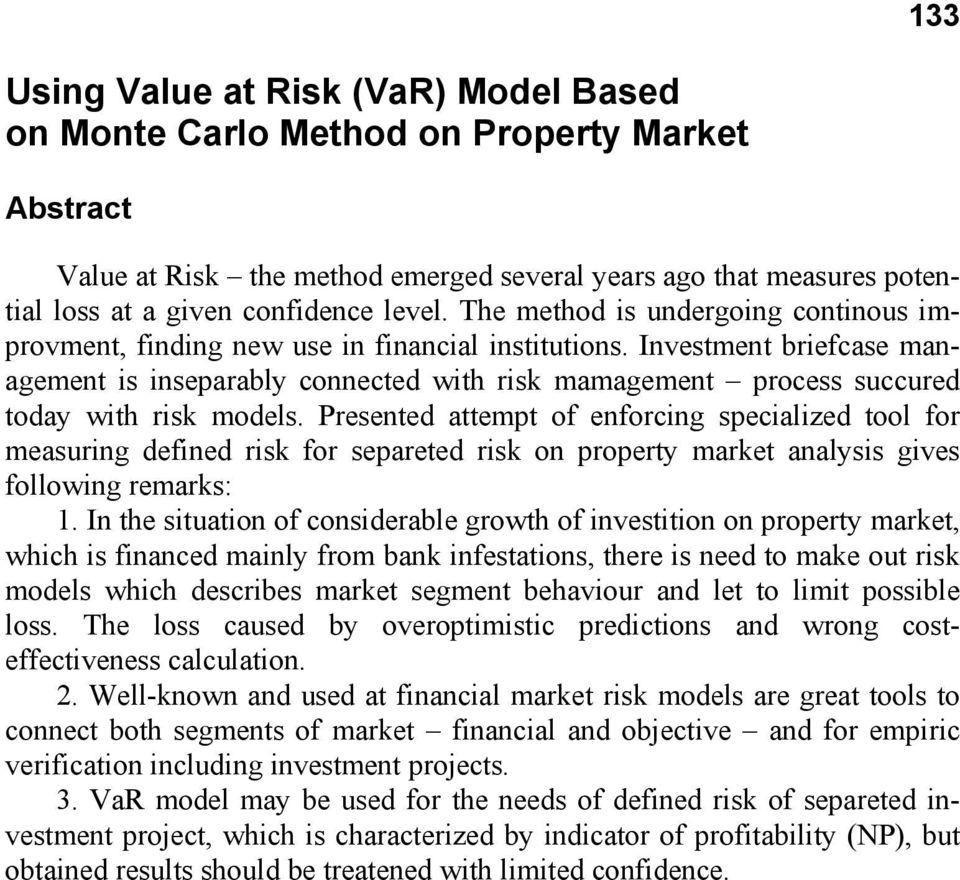 Investment briefcase management is inseparably connected with risk mamagement process succured today with risk models.