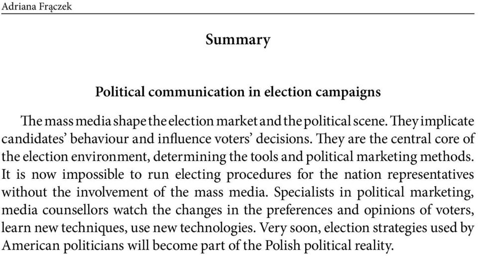 They are the central core of the election environment, determining the tools and political marketing methods.