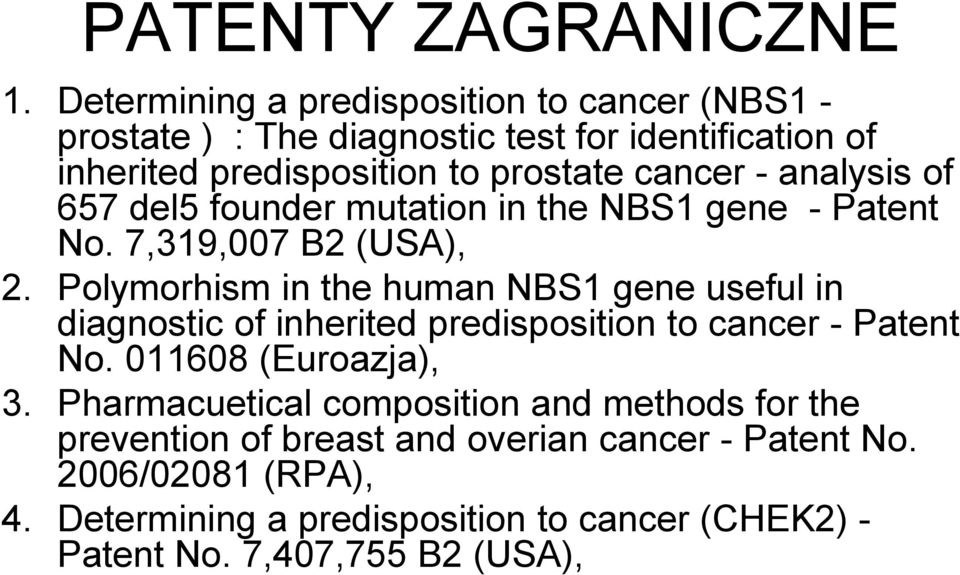 analysis of 657 del5 founder mutation in the NBS1 gene - Patent No. 7,319,007 B2 (USA), 2.