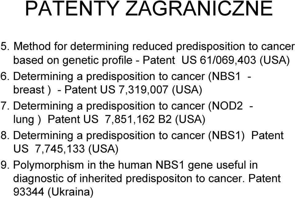 Determining a predisposition to cancer (NBS1 - breast ) - Patent US 7,319,007 (USA) 7.