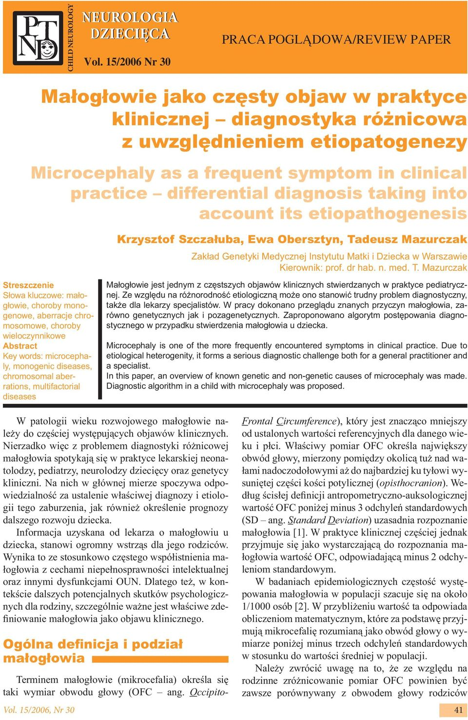 practice differential diagnosis taking into account its etiopathogenesis Krzysztof Szczałuba, Ewa Obersztyn, Tadeusz Mazurczak Zakład Genetyki Medycznej Instytutu Matki i Dziecka w Warszawie