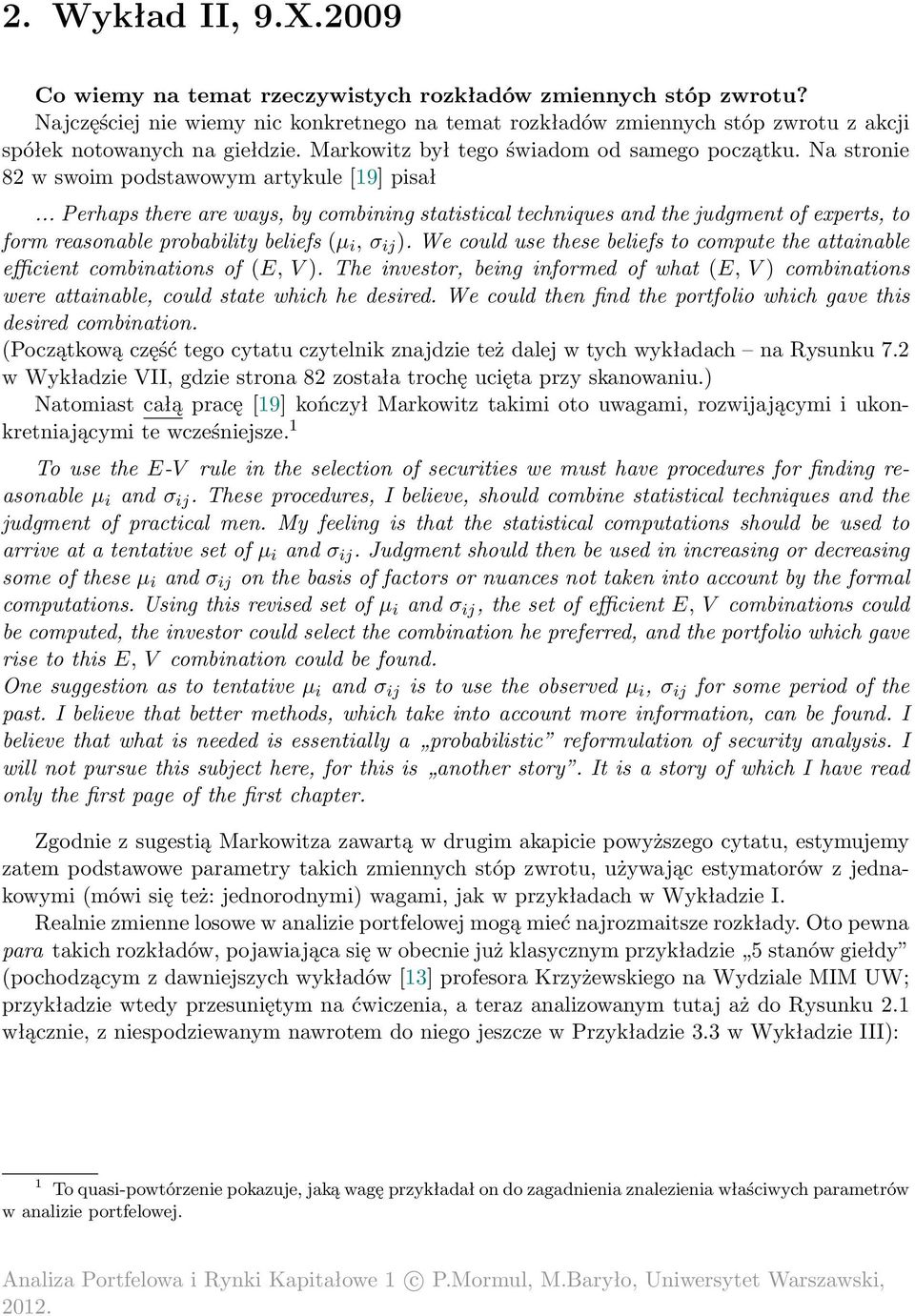 Na stronie 8 w swoim podstawowym artykule [19] pisał... Perhaps there are ways, by combining statistical techniques and the judgment of experts, to form reasonable probability beliefs (µ i, σ ij ).