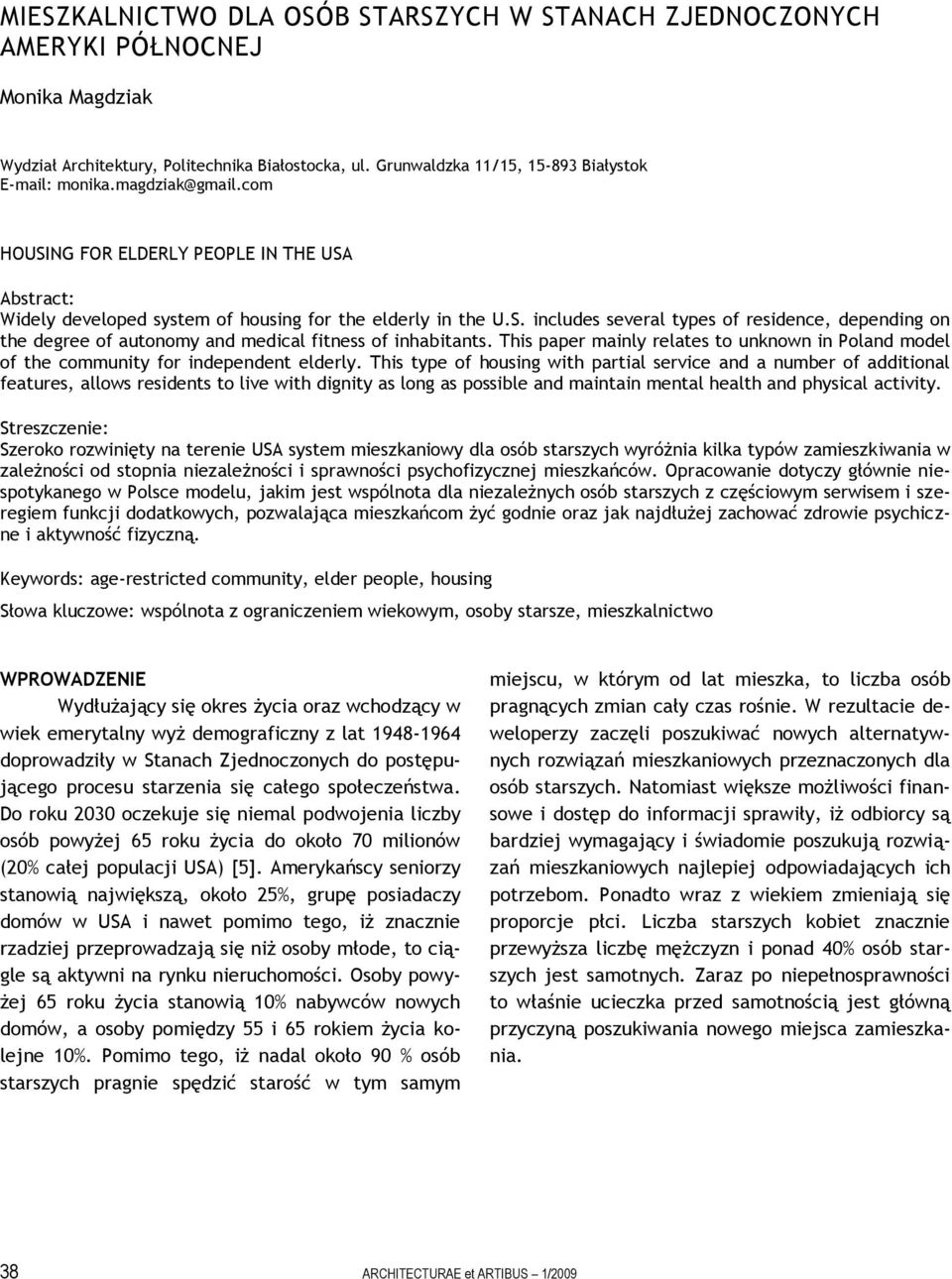 This paper mainly relates to unknown in Poland model of the community for independent elderly.