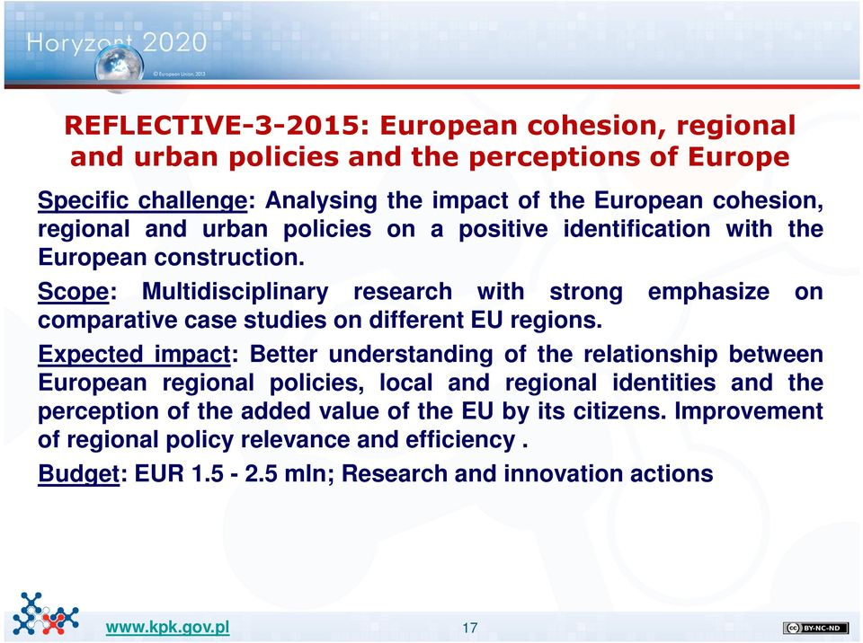 Scope: Multidisciplinary research with strong emphasize on comparative case studies on different EU regions.