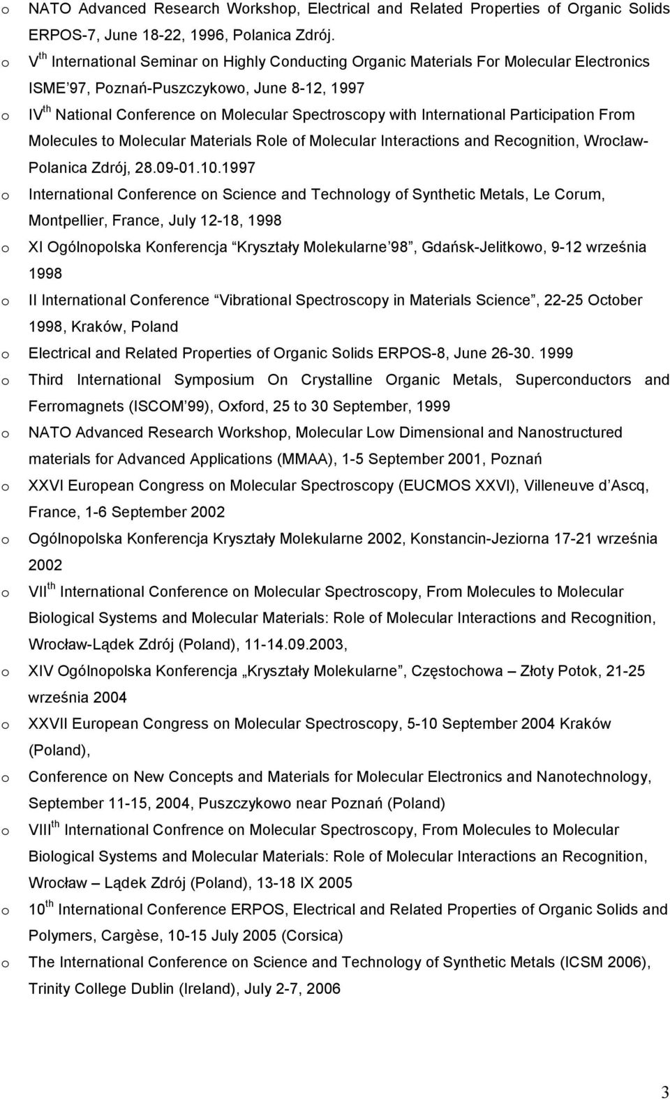 International Participation From Molecules to Molecular Materials Role of Molecular Interactions and Recognition, Wrocław- Polanica Zdrój, 28.09-01.10.