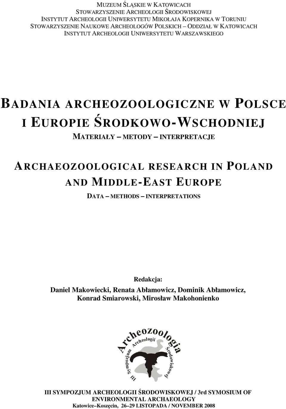 INTERPRETACJE ARCHAEOZOOLOGICAL RESEARCH IN POLAND AND MIDDLE-EAST EUROPE DATA METHODS INTERPRETATIONS Redakcja: Daniel Makowiecki, Renata Abłamowicz, Dominik