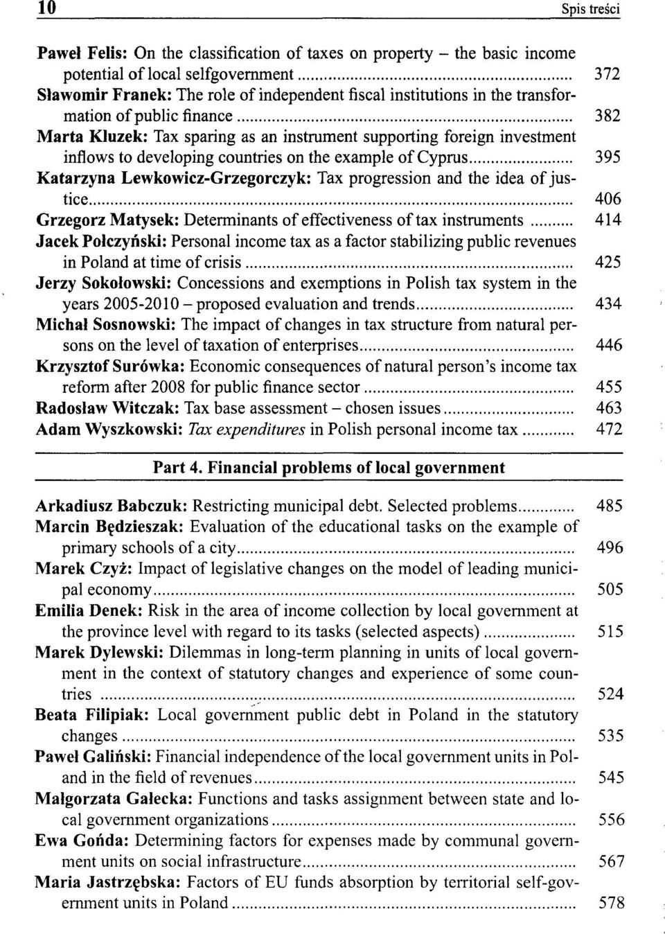 Lewkowicz-Grzegorczyk: Tax progression and the idea of justice 406 Grzegorz Matysek: Determinants of effectiveness of tax instruments 414 Jacek Połczyński: Personal income tax as a factor stabilizing