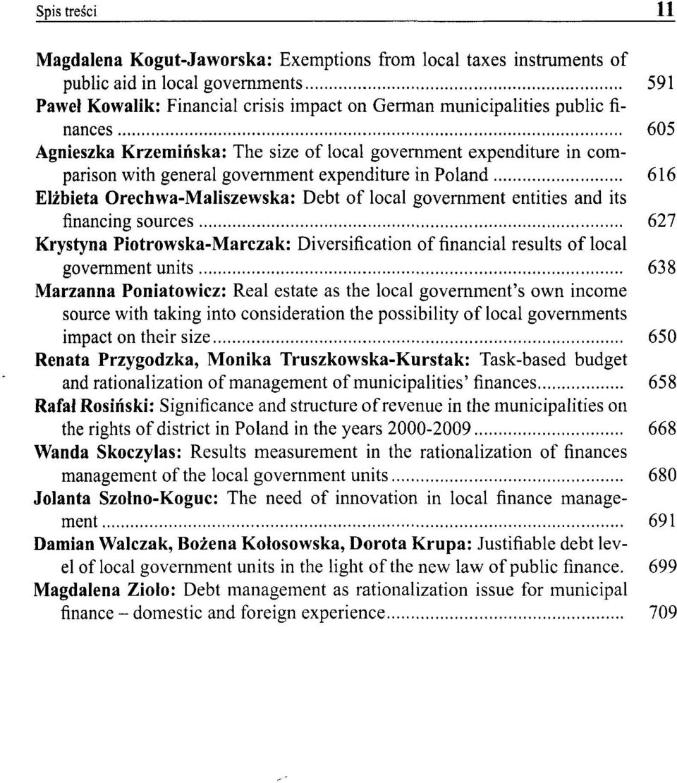 entities and its financing sources 627 Krystyna Piotrowska-Marczak: Diversification of financial results of local government units 638 Marzanna Poniatowicz: Real estate as the local government's own