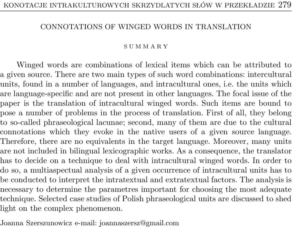 The focal issue of the paper is the translation of intracultural winged words. Such items are bound to poseanumberofproblemsintheprocessoftranslation.
