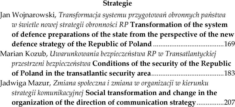 ..169 Marian Kozub, Uwarunkowania bezpieczeństwa RP w Transatlantyckiej przestrzeni bezpieczeństwa Conditions of the security of the Republic of Poland in the