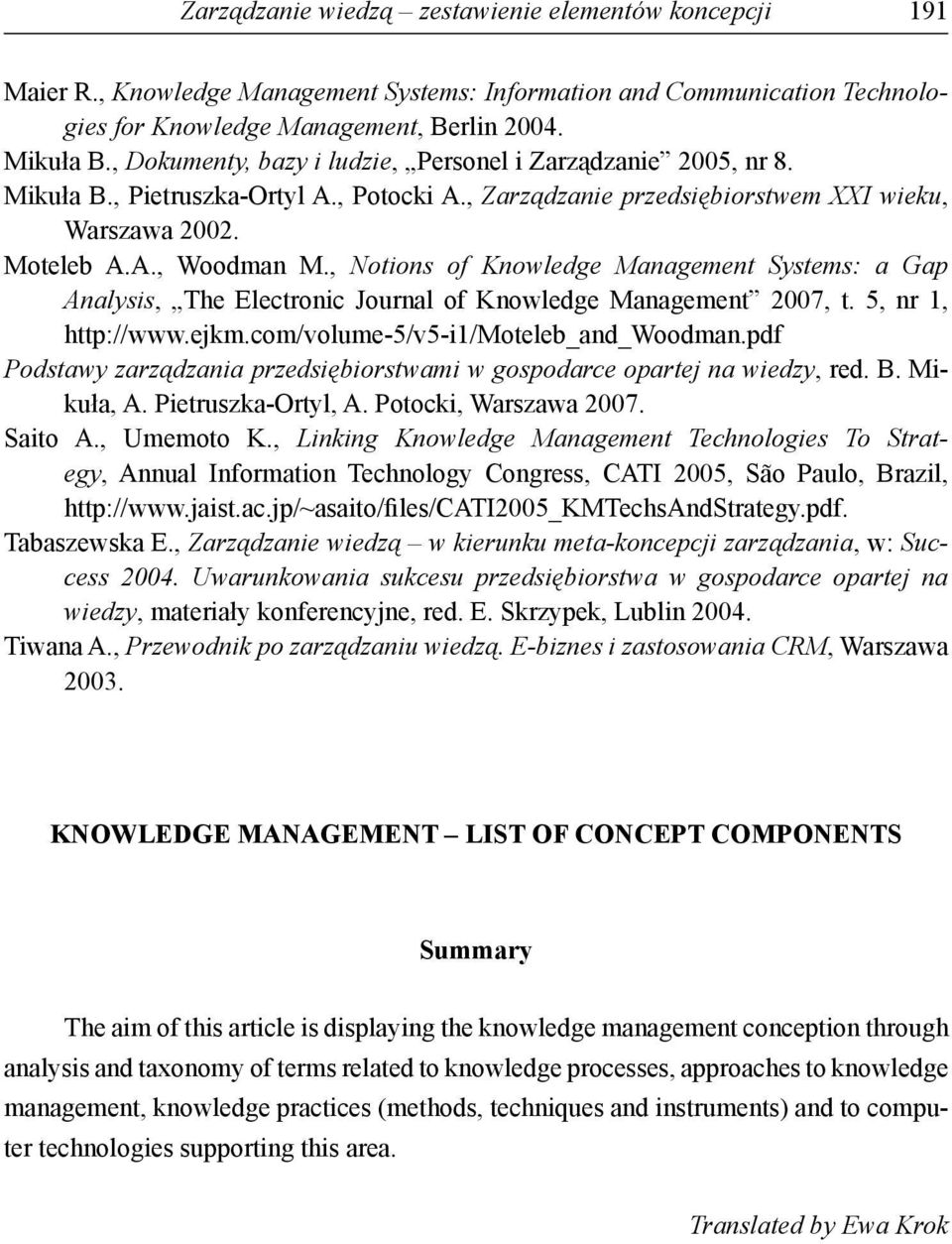 , Notions of Knowledge Management Systems: a Gap Analysis, The Electronic Journal of Knowledge Management 2007, t. 5, nr 1, http://www.ejkm.com/volume-5/v5-i1/moteleb_and_woodman.