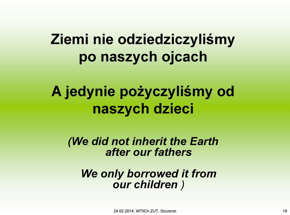 inherit the Earth after our fathers We only borrowed