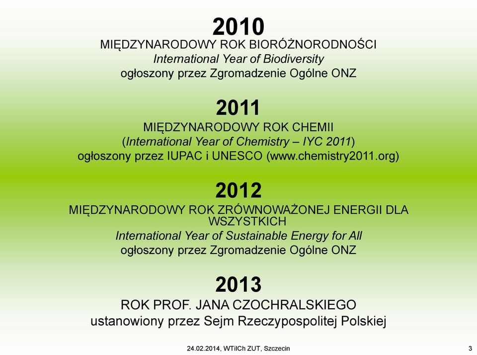 org) 2012 MIĘDZYNARODOWY ROK ZRÓWNOWAŻONEJ ENERGII DLA WSZYSTKICH International Year of Sustainable Energy for All ogłoszony