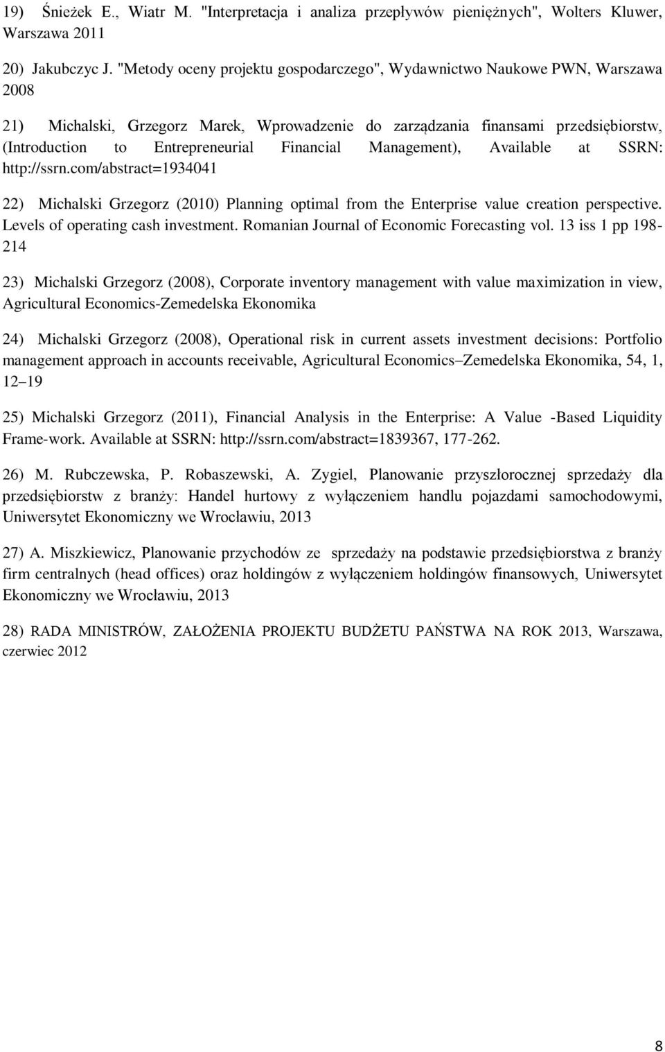Financial Management), Available at SSRN: http://ssrn.com/abstract=1934041 22) Michalski Grzegorz (2010) Planning optimal from the Enterprise value creation perspective.