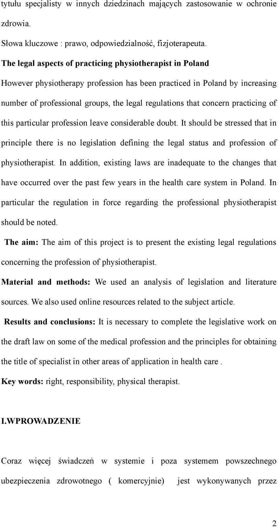 practicing of this particular profession leave considerable doubt. It should be stressed that in principle there is no legislation defining the legal status and profession of physiotherapist.