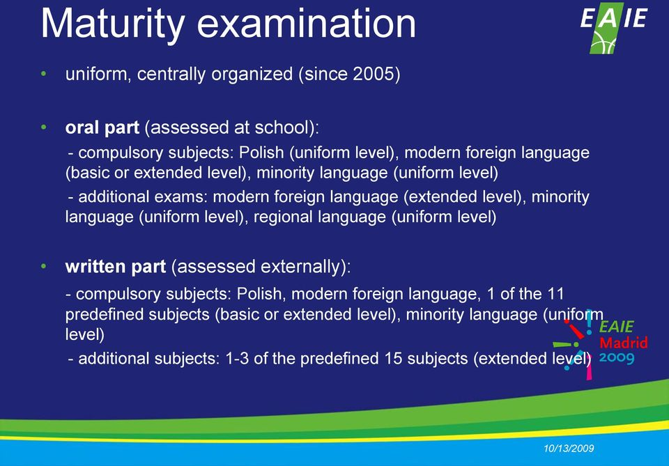 language (uniform level), regional language (uniform level) written part (assessed externally): - compulsory subjects: Polish, modern foreign language, 1