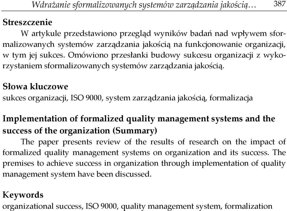 Słowa kluczowe sukces organizacji, ISO 9000, system zarządzania jakością, formalizacja Implementation of formalized quality management systems and the success of the organization (Summary) The paper