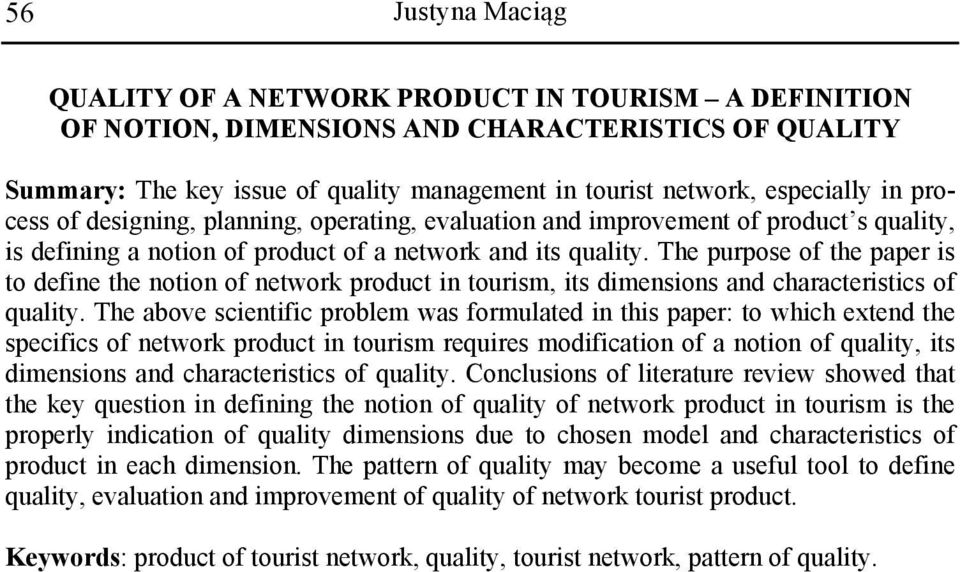The purpose of the paper is to define the notion of network product in tourism, its dimensions and characteristics of quality.