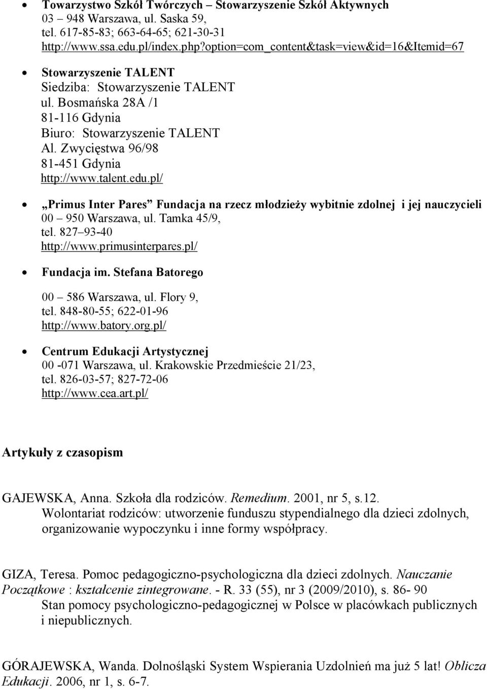 option=com_content&task=view&id=16&itemid=67 Stowarzyszenie TALENT Siedziba: Stowarzyszenie TALENT ul. Bosmańska 28A /1 81-116 Gdynia Biuro: Stowarzyszenie TALENT Al.