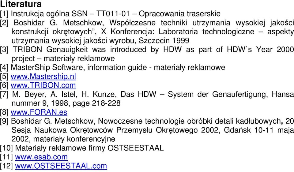 Genauigkeit was introduced by HDW as part of HDW`s Year 2000 project materiały reklamowe [4] MasterShip Software, information guide - materiały reklamowe [5] www.mastership.nl [6] www.tribon.
