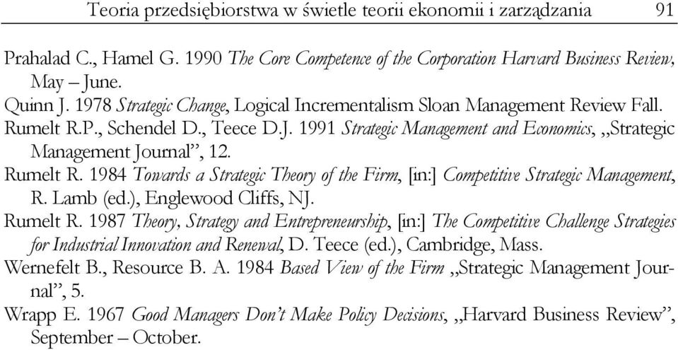 Lamb (ed.), Englewood Cliffs, NJ. Rumelt R. 1987 Theory, Strategy and Entrepreneurship, [in:] The Competitive Challenge Strategies for Industrial Innovation and Renewal, D. Teece (ed.