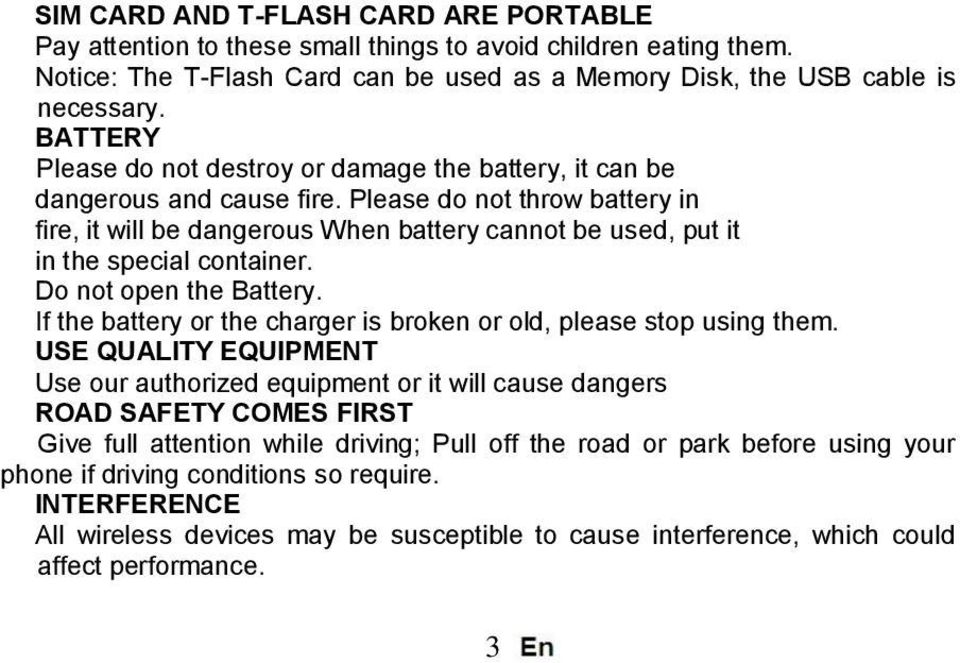 Please do not throw battery in fire, it will be dangerous When battery cannot be used, put it in the special container. Do not open the Battery.