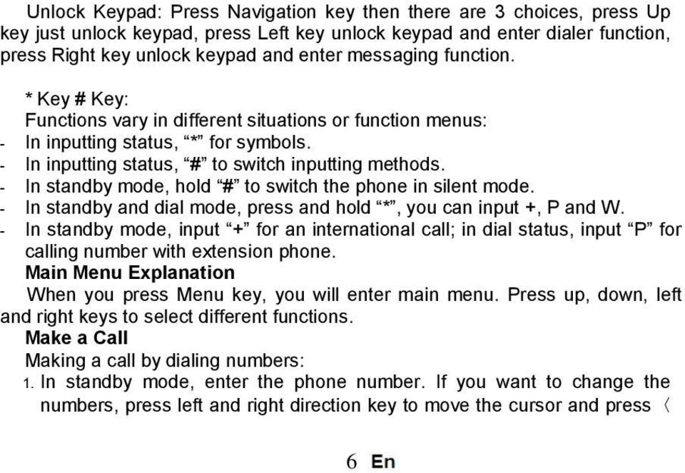 - In standby mode, hold # to switch the phone in silent mode. - In standby and dial mode, press and hold *, you can input +, P and W.