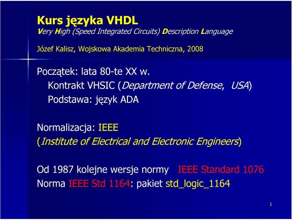 Kontrakt VHSIC (Department of Defense, USA) Podstawa: język ADA Normalizacja: IEEE (Institute