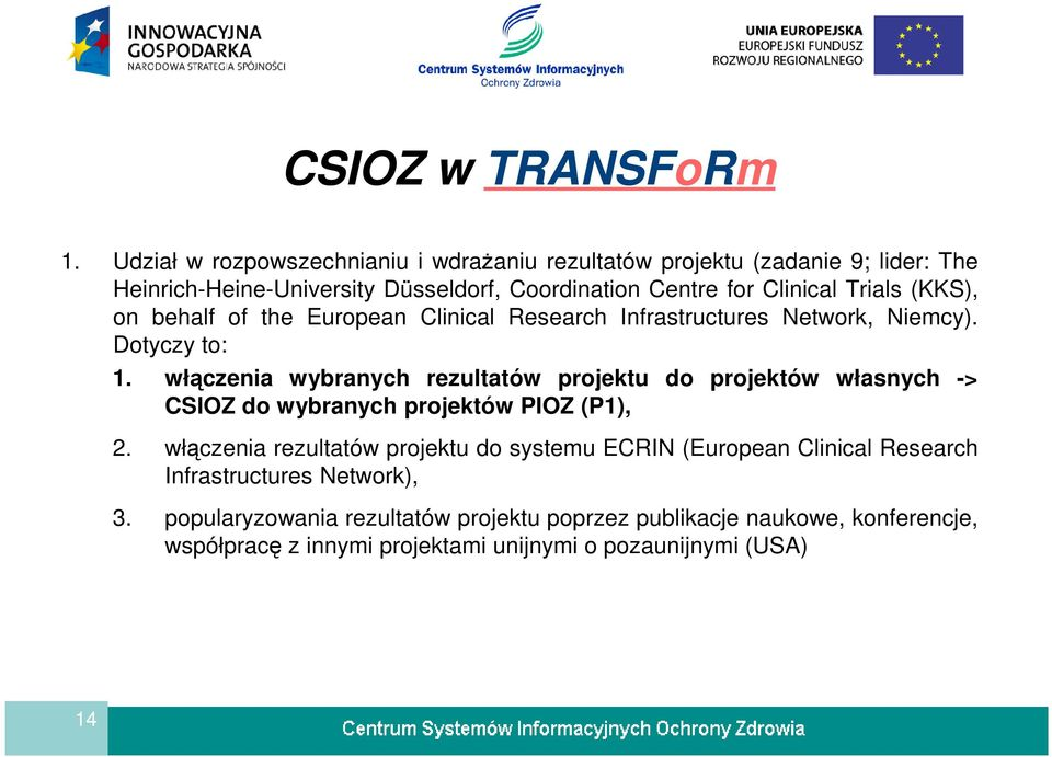 Trials (KKS), on behalf of the European Clinical Research Infrastructures Network, Niemcy). Dotyczy to: 1.