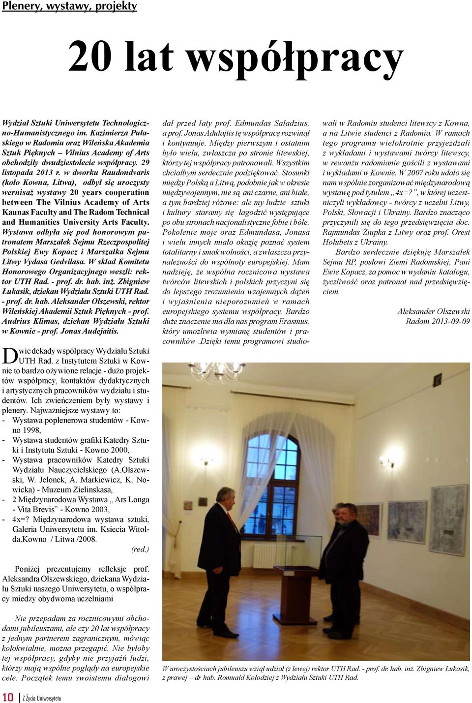 w dworku Raudondvaris (koło Kowna, Litwa), odbył się uroczysty wernisaż wystawy 20 years cooperation between The Vilnius Academy of Arts Kaunas Faculty and The Radom Technical and Humanities