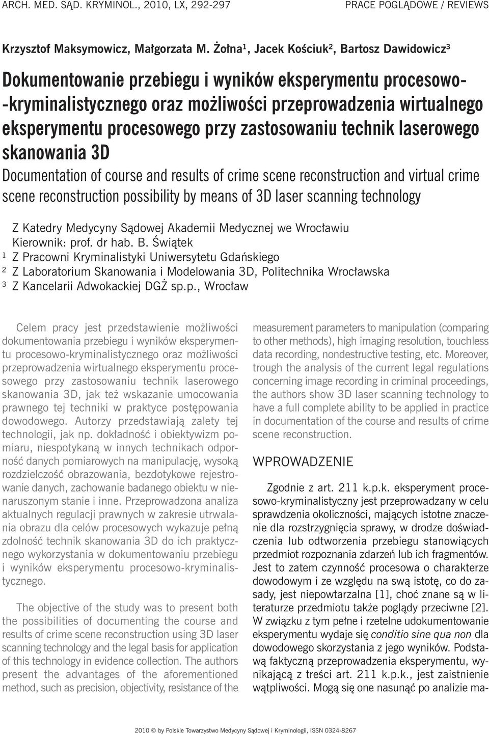 zastosowaniu technik laserowego skanowania 3D Documentation of course and results of crime scene reconstruction and virtual crime scene reconstruction possibility by means of 3D laser scanning