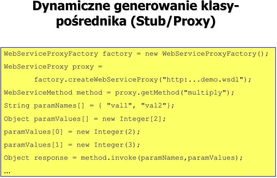 "wsdl""); WebServiceMethod method = proxy."