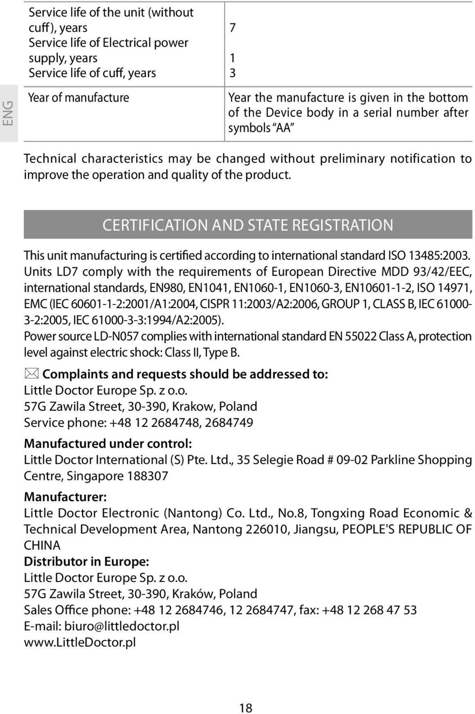 CERTIFICATION AND STATE REGISTRATION This unit manufacturing is certified according to international standard ISO 13485:2003.