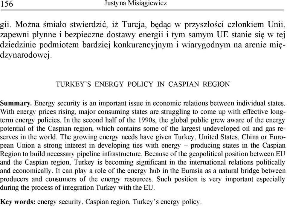 wiarygodnym na arenie międzynarodowej. TURKEY S ENERGY POLICY IN CASPIAN REGION Summary. Energy security is an important issue in economic relations between individual states.