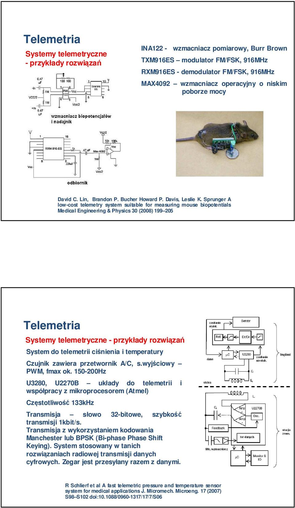 Sprunger A low-cost telemetry system suitable for measuring mouse biopotentials Medical Engineering & Physics 30 (2008) 199 205 Telemetria Systemy telemetryczne - przykłady rozwiązań System do