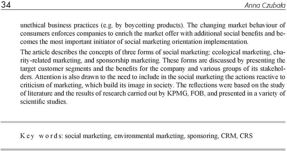 implementation. The article describes the concepts of three forms of social marketing: ecological marketing, charity-related marketing, and sponsorship marketing.
