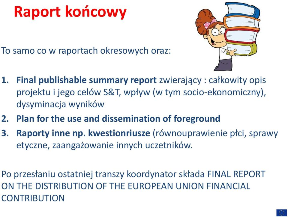 dysyminacja wyników 2. Plan for the use and dissemination of foreground 3. Raporty inne np.