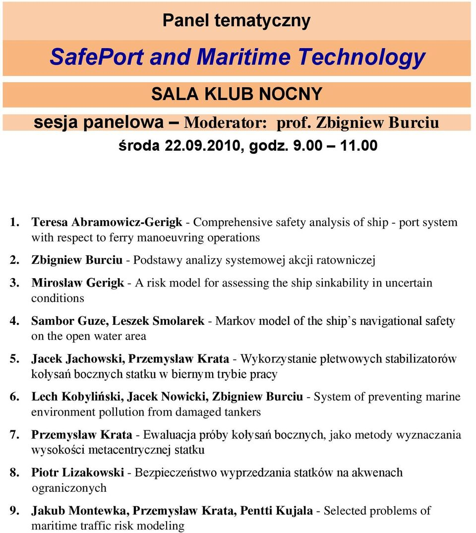 Mirosław Gerigk - A risk model for assessing the ship sinkability in uncertain conditions 4. Sambor Guze, Leszek Smolarek - Markov model of the ship s navigational safety on the open water area 5.