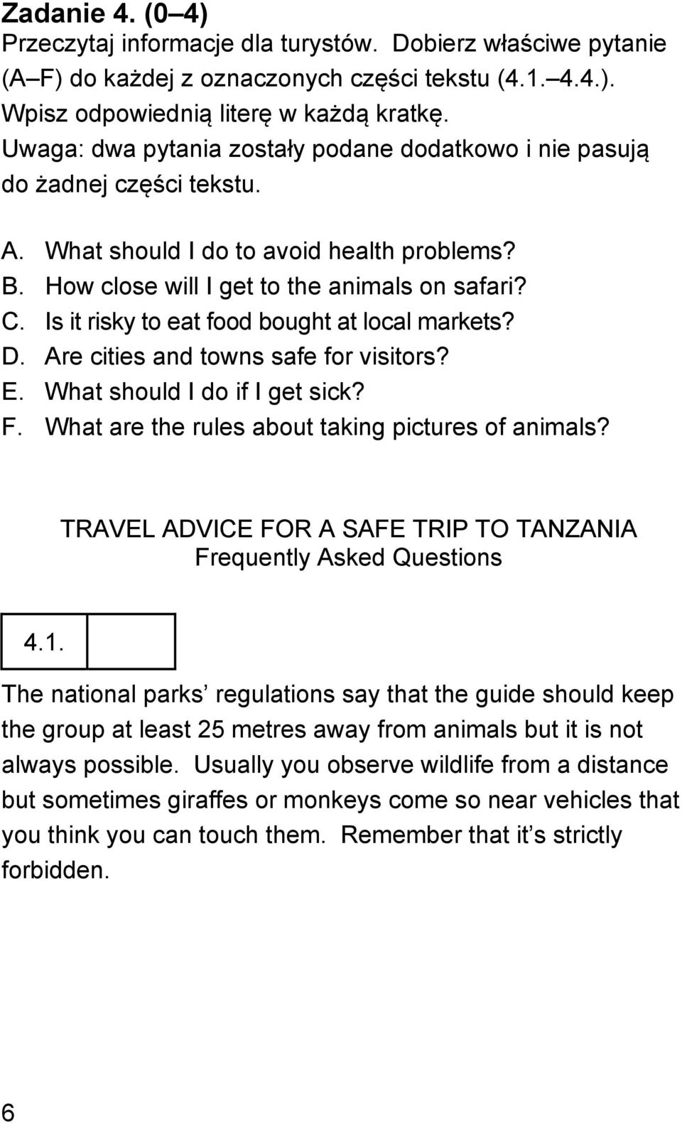 Is it risky to eat food bought at local markets? D. Are cities and towns safe for visitors? E. What should I do if I get sick? F. What are the rules about taking pictures of animals?