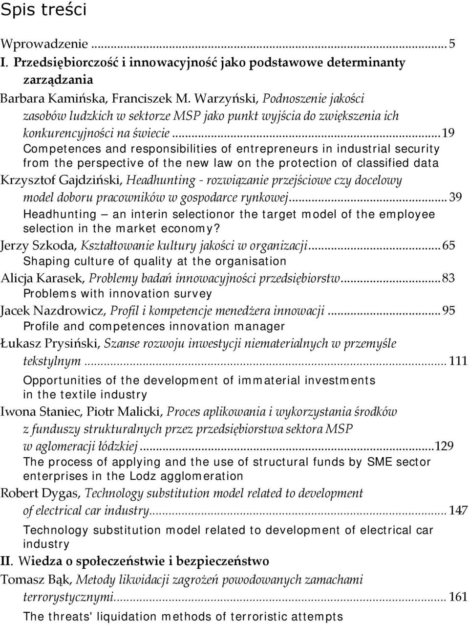 ..19 Competences and responsibilities of entrepreneurs in industrial security from the perspective of the new law on the protection of classified data Krzysztof Gajdziński, Headhunting rozwiązanie