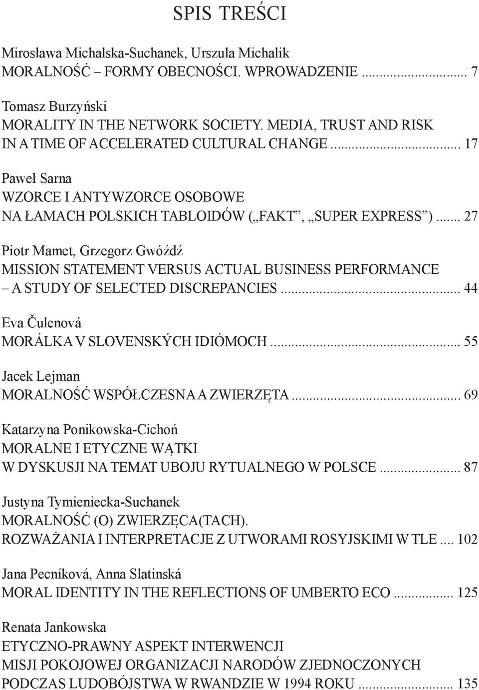 .. 27 Piotr Mamet, Grzegorz Gwóźdź MISSION STATEMENT VERSUS ACTUAL BUSINESS PERFORMANCE A STUDY OF SELECTED DISCREPANCIES... 44 Eva Čulenová MORÁLKA V SLOVENSKÝCH IDIÓMOCH.